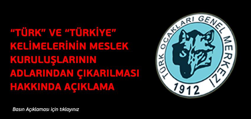 Türk ve Türkiye Kelimelerinin Meslek Kuruluşlarının Adlarından Çıkarılması büyük bir yanlıştır.