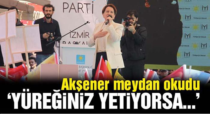 Meral Akşener: Hadi yüreğiniz yetiyorsa İYİ Parti'yi seçime sokmayın