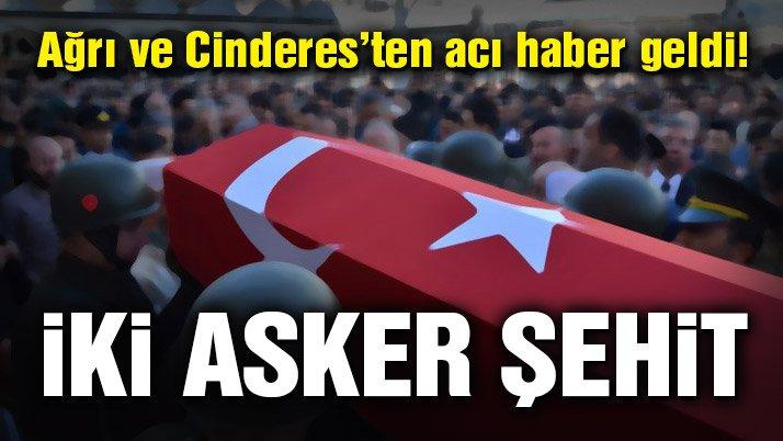 Ağrı ve Cinderes'te 2 asker şehit oldu