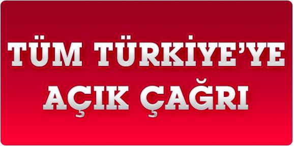 Tüm Türkiyeye Açık Çağrı