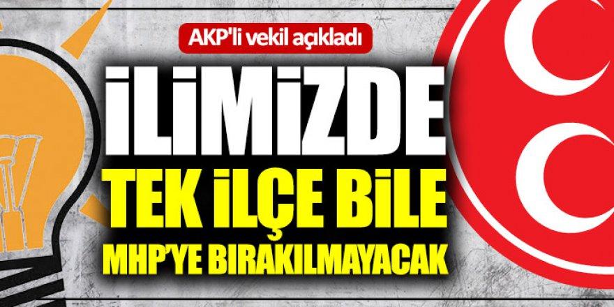 AKP'li vekil açıkladı: İlimizde tek ilçe bile MHP'ye bırakılmayacak