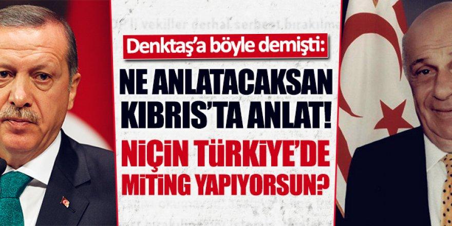 Erdoğan'dan Denktaş'a: Niçin Türkiye'de miting yapıyorsun