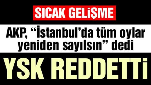 YSK, AKP'nin İstanbul için yeniden sayım kararını reddetti