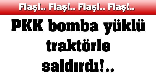 PKK bomba yüklü traktörle saldırdı!..