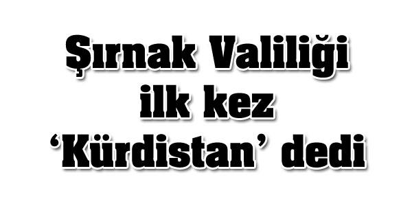 Şırnak Valiliği ilk kez Kürdistan dedi