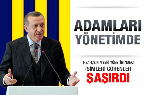 Fenerbahçede Recep Tayyip Erdoğanın Adamları