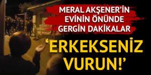 Meral Akşener'in evinin önünde gergin dakikalar! MHP lehine slogan attılar