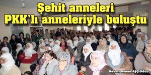 Şehit anneleri, PKKlı anneleriyle buluştu