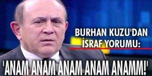 Burhan Kuzudan israf yorumu